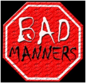 The Pensive: Bad Manners...!